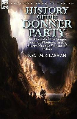 History of the Donner Party : The Ordeal of the Wagon Train of Pioneers in th...