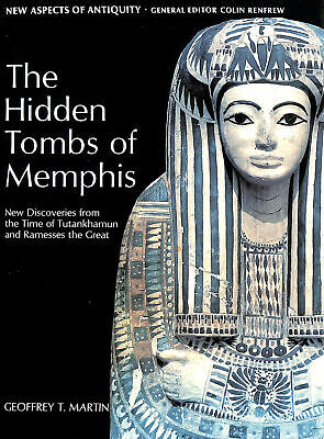 The Hidden Tombs of Memphis: New Discoveries from the Time of Tutankhamun and ..