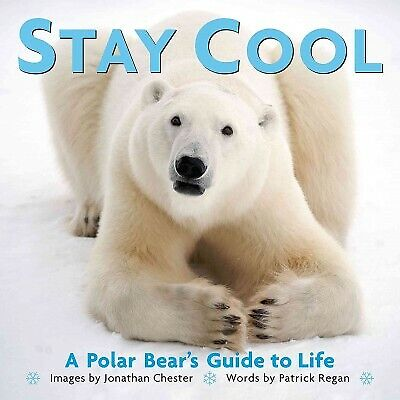 Stay Cool : A Polar Bear's Guide to Life, Hardcover by Chester, Jonathan (PHT...