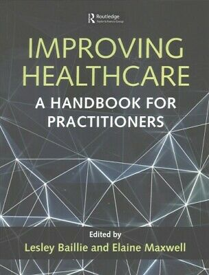 Improving Healthcare : A Handbook for Practitioners, Paperback by Baillie, Le...