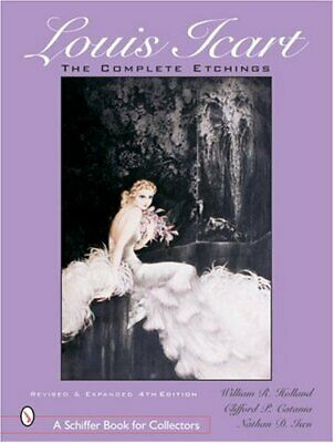 Louis Icart: The Complete Etchings (Schiffer Book for Collectors) by Holland,…