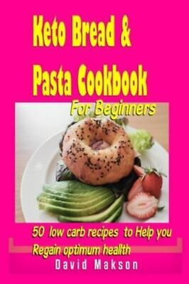 Keto Bread and Pasta Cookbook: 50 Low Carb Recipes to Help You Lose Weight, R...