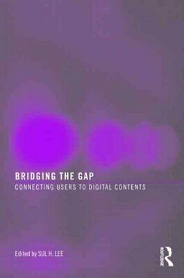 Bridging the Gap : Connecting Users to Digital Contents, Paperback by Lee, Su...