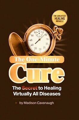 The One-Minute Cure: The Secret to Healing Virtually All Diseases - [P.D.F]