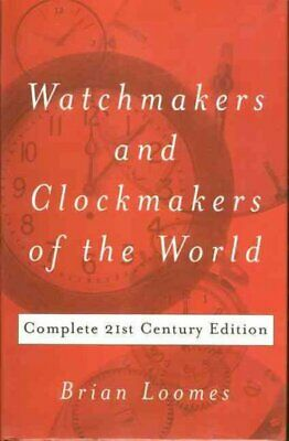 Watchmakers And Clockmakers Of The World : Complete 21st Century Edition, Har...