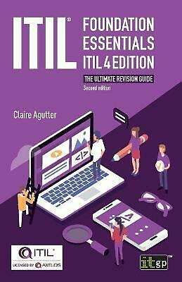 Itil Foundation Essentials Itil 4 Edition - the Ultimate Revision Guide, Second