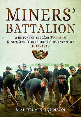 Miners' Battalion: A History of the 12th (Pioneers) King's Own Yorkshire Light I