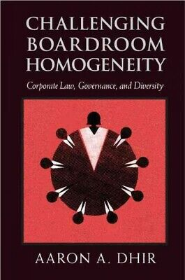 Challenging Boardroom Homogeneity : Corporate Law, Governance, and Diversity,...