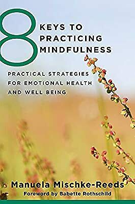 8 Keys to Practicing Mindfulness: Practical Strategies for Emotional Health and