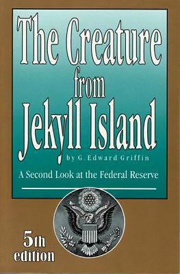 The Creature from Jekyll Island: A Second Look at the Federal Reserve by G. Edw