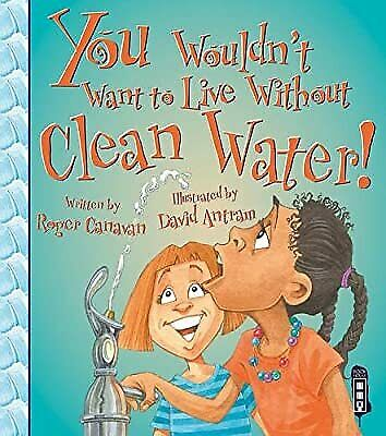 You Wouldnt Want to Live Without Clean Water!, Roger Canavan, Used; Good Book