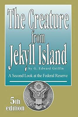 The Creature from Jekyll Island: A Second Look at the Federal Reserve by G. E…