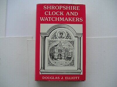 Douglas J Elliott.  Shropshire Clock and Watchmakers.  1979.