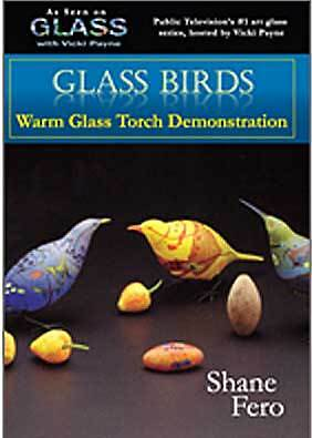 Glass Birds Shane Fero Vicki Payne  DVD lampworking