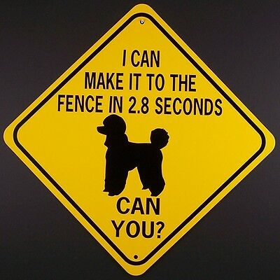 POODLE TO FENCE IN 2.8 SEC CAN YOU? Aluminum Dog Sign  won't rust or fade