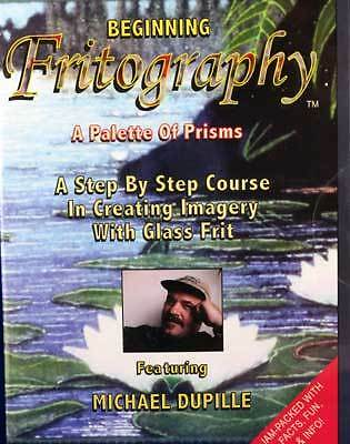 Beginning Fritography DVD Michael Dupille frit fusing