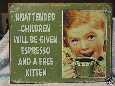 Tin Sign- Unattended Children Given Espresso & Kitten
