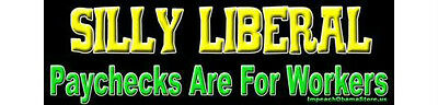 Silly Liberals, Paychecks are for Workers Conservative Right Wing Sticker 693