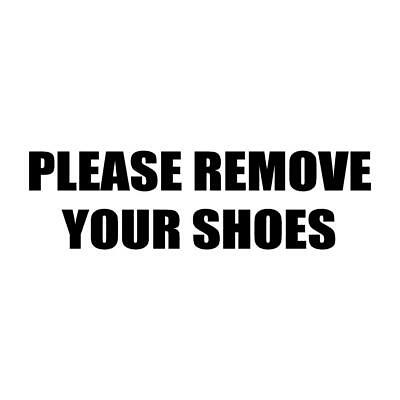 Please Remove Your Shoes  Vinyl Decal / Sticker
