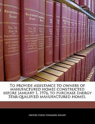 To Provide Assistance to Owners of Manufactured Homes Constructed Before Janu...