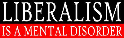 Liberalism is a Mental Disorder Conservative Funny Bumper Sticker Decal 065