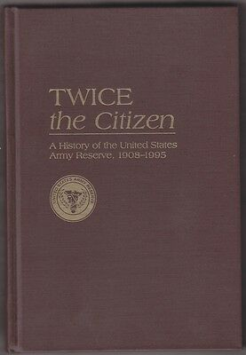 Military Reference Book: Twice the Citizen: History of US Army Reserve 1908-1995