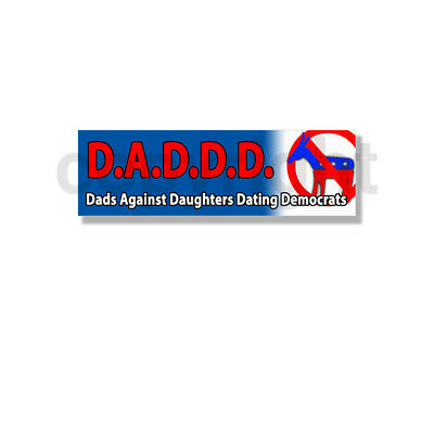 Republican Dads Against Daughters Dating Democrats DADDD. Bumper Sticker 800