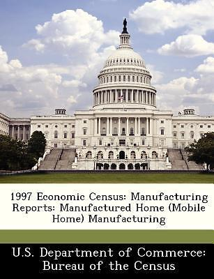 1997 Economic Census: Manufacturing Reports: Manufactured Home (Mobile Home) ...