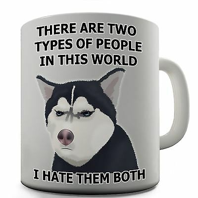 Two Type People Hate Them Both Grumpy Husky Joke Mug