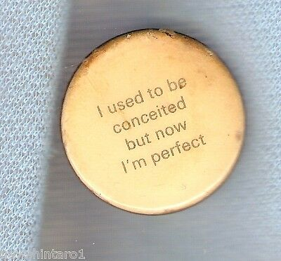 #d103.  Tin Badge - Used To Be Conceited, Now Perfect