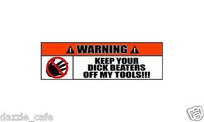 2 Warning Sign Stickers Keep Your Dick Beaters Off My Tools Decal (2 PACK) OWS01