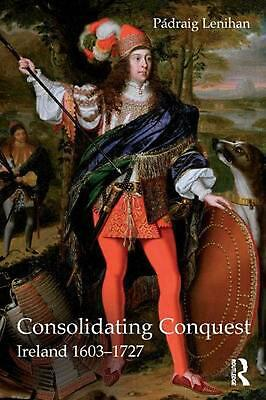 Consolidating Conquest: Ireland 1603-1727 by Padraig Lenihan (English) Paperback