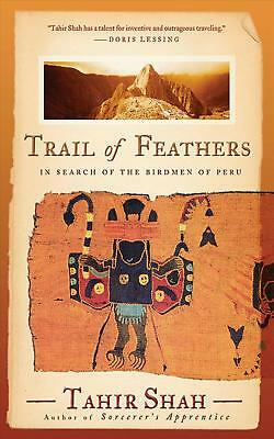 Trail of Feathers: In Search of the Birdmen of Peru by Tahir Shah (English) Pape