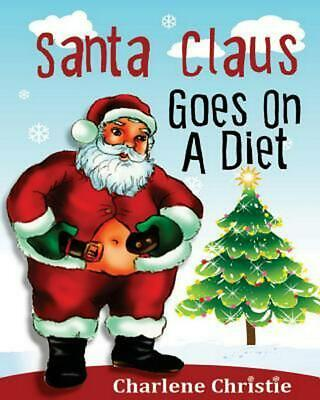 NEW Santa Claus Goes on a Diet by Charlene Christie Paperback Book (English) Fre