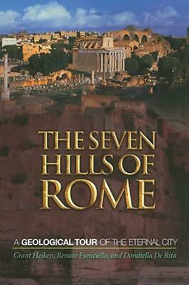 The Seven Hills of Rome: A Geological Tour of the Eternal City by Grant Heiken (