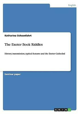 The Exeter Book Riddles: History, transmission, typical features and the Exeter
