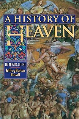 A History of Heaven: The Singing Silence by Jeffrey Burton Russell (English) Pap