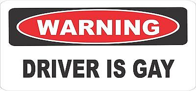 Warning Driver Is Gay Funny Bumper Sticker Decal BS-203