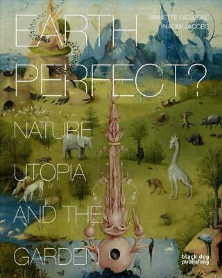 Earth Perfect?: Nature, Utopia and the Garden by Annette Giesecke (English) Pape