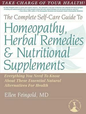 The Complete Self-Care Guide to Homeopathy, Herbal Remedies & Nutritional Supple
