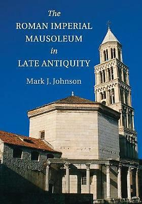 Roman Imperial Mausoleum in Late Antiquity by Mark J. Johnson (English) Paperbac