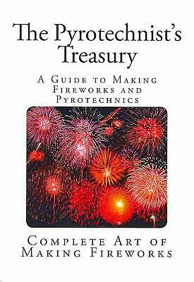 The Pyrotechnist's Treasury: A Guide to Making Fireworks and Pyrotechnics by Tho
