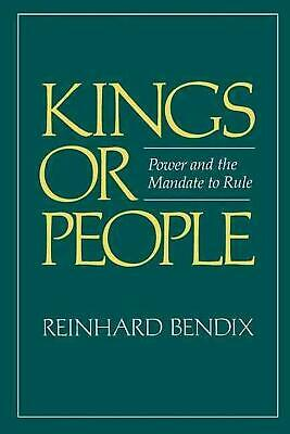 NEW Kings or People: Power and the Mandate to Rule by Reinhard Bendix Paperback