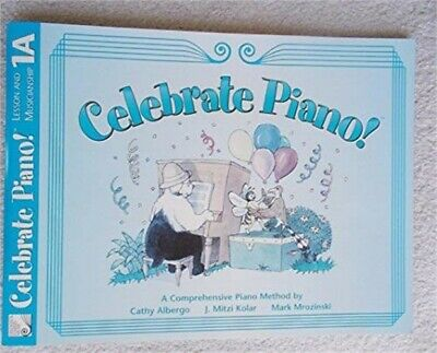 Celebrate Piano! Lesson and Musicianship, 1A by Cathy Albergo