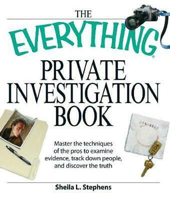 The Everything Private Investigation Book: Master the Techniques of the Pros to