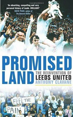 Promised Land: The Reinvention of Leeds United by Clavane, Anthony Hardback The