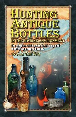 NEW Hunting Antique Bottles in the Marine Environment: The Complete Field Guide
