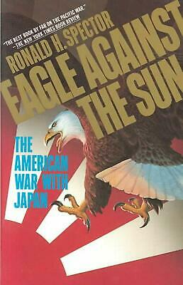Eagle Against the Sun: The American War with Japan by Ronald H. Spector (English
