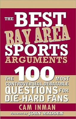 NEW The Best Bay Area Sports Arguments: The 100 Most Controversial, Debatable Qu