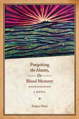 Forgetting the Alamo, or, Blood Memory: A Novel - Paperback NEW Perez, Emma 2009